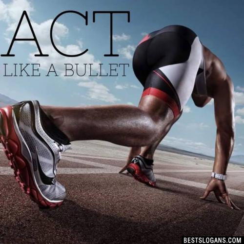 Act like a bullet