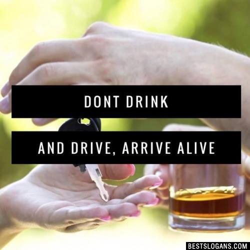 Dont Drink and Drive, Arrive Alive