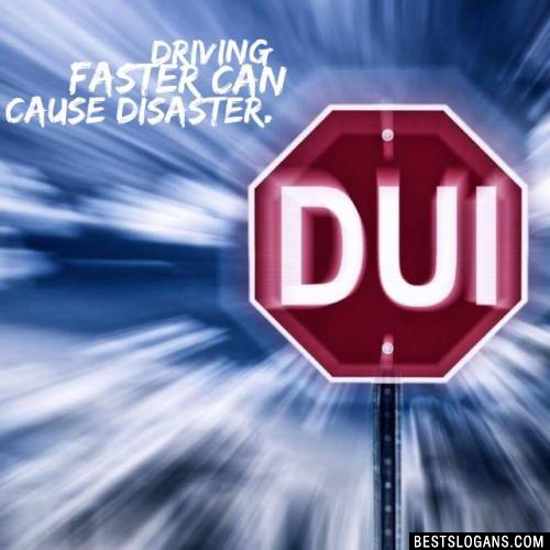 Driving faster can cause disaster.