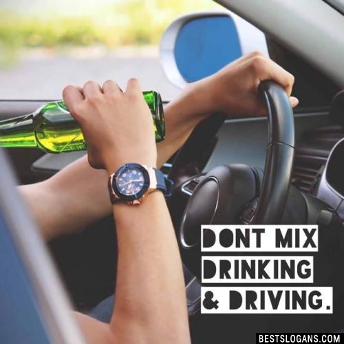 Dont mix drinking & driving.