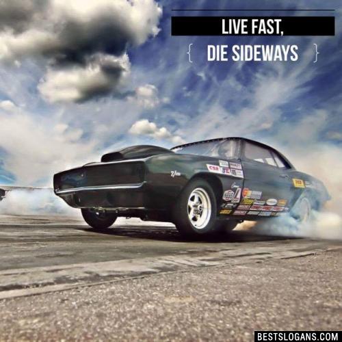 Live fast, die sideways