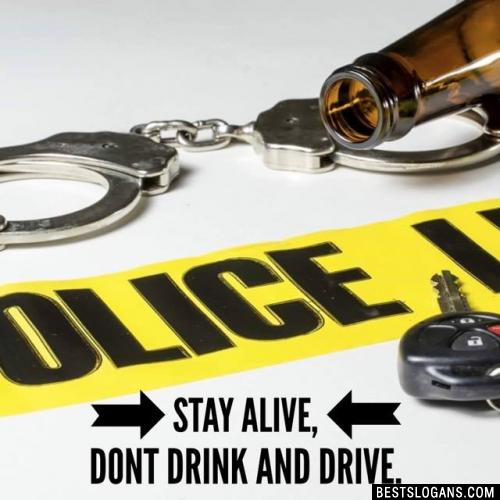 Stay Alive, dont drink and drive.