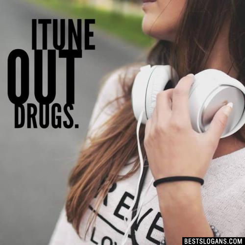 ITune out drugs.