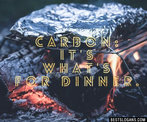 Carbon: Its what for dinner.