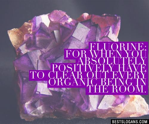 Fluorine: for when you absolutely positively have to clear out every organic being in the room.
