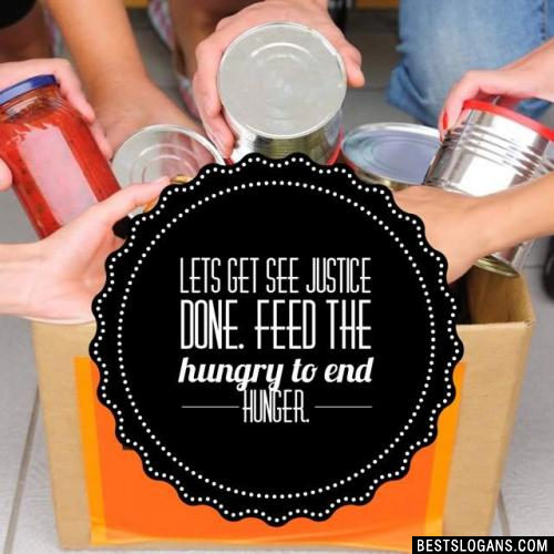 Lets get See justice done. Feed the hungry to end hunger.