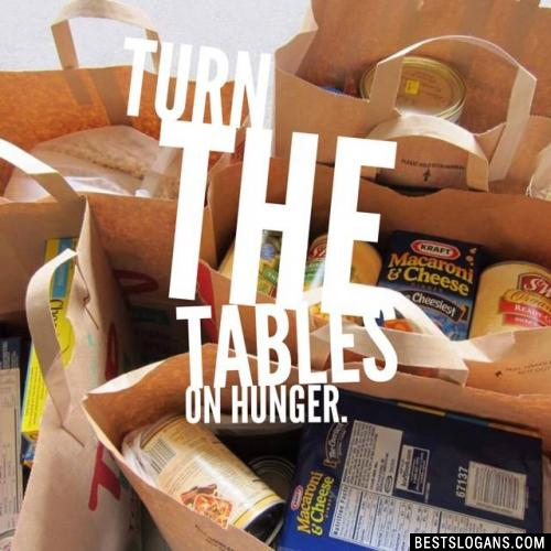 Turn the tables on hunger.