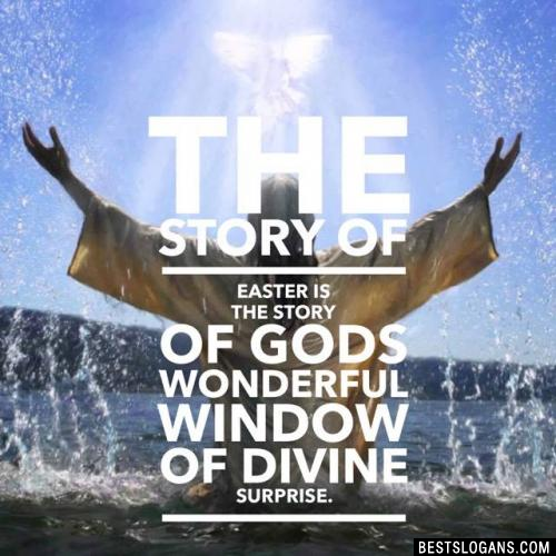 The story of Easter is the story of Gods wonderful window of divine surprise.