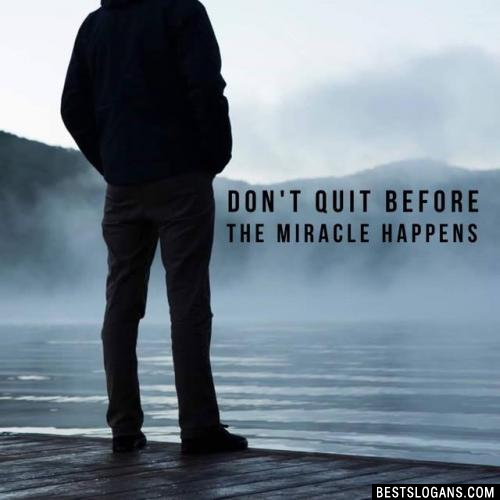 Don't quit before the miracle happens