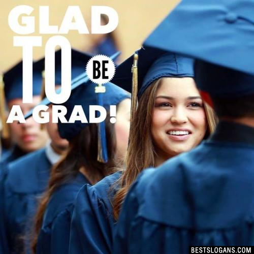 Glad to be a Grad!