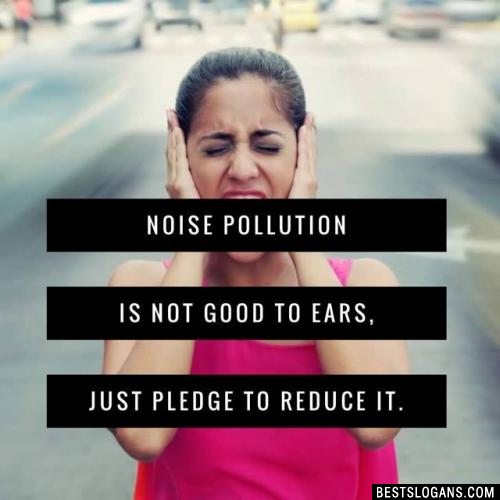 Noise pollution is not good to ears, just pledge to reduce it.