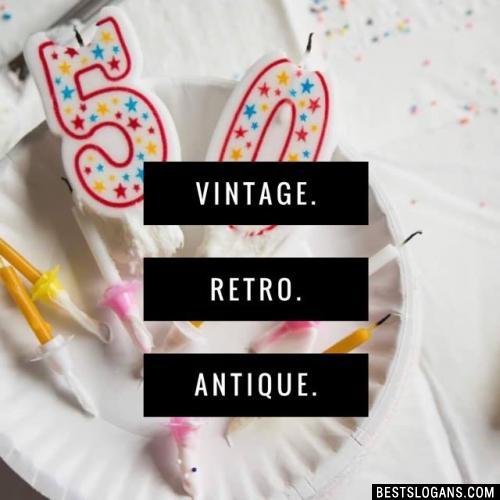 Vintage. Retro. Antique.