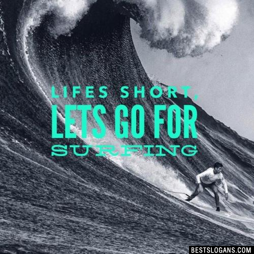 Lifes short, lets go for Surfing