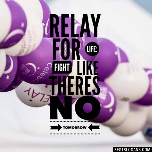 Relay for life: Fight like theres no tomorrow