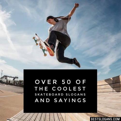 Top 50 Coolest Skateboarding Slogans, Sayings, Phrases ...