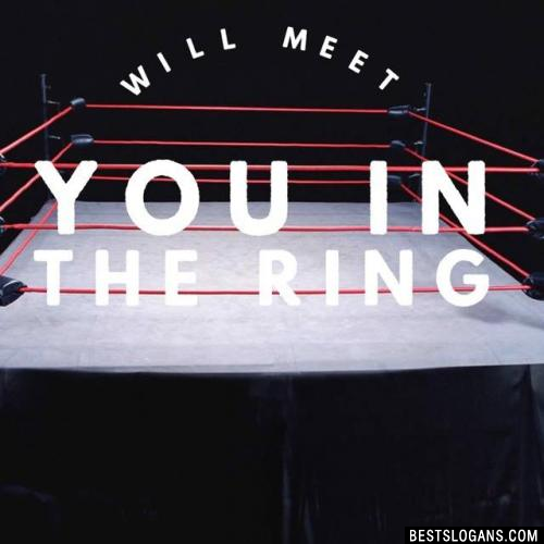 Will meet you in the ring