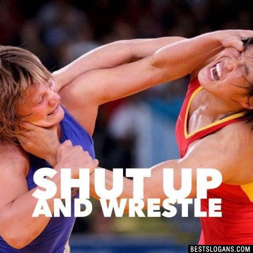 Shut up and Wrestle