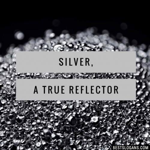 Silver, a true reflector