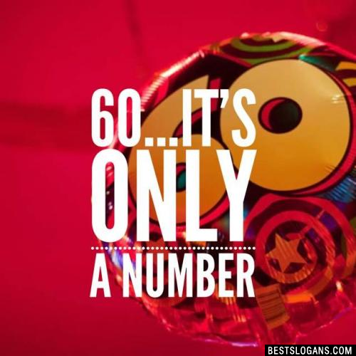 60...it's only a number