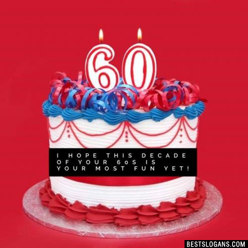 I hope this decade of your 60s is your most fun yet!