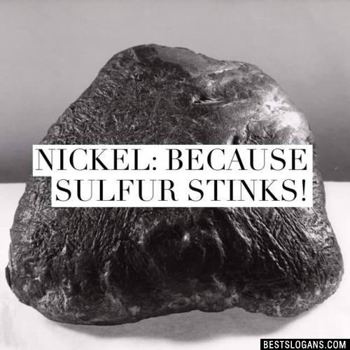 Nickel: because Sulfur stinks!