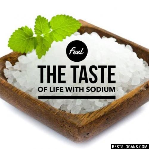 Feel the taste of life with Sodium