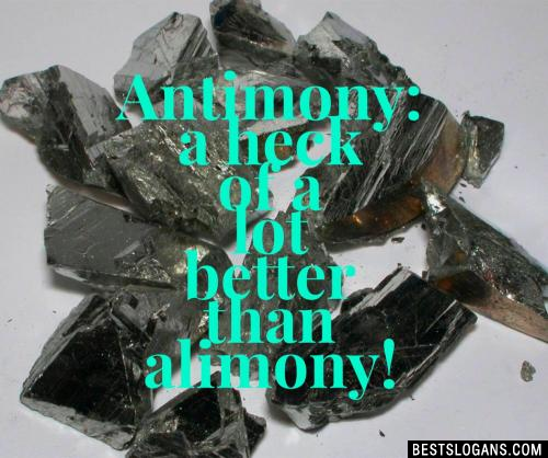 Antimony: A heck of a lot better than alimony