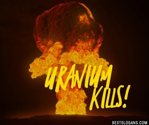 Uranium kills!
