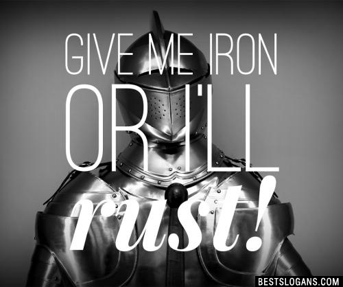 Give me iron or I'll rust!