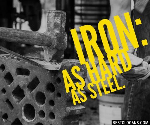 Iron: As hard as steel.