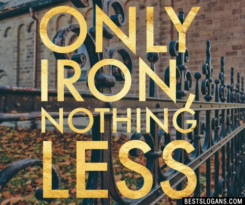 Only Iron, nothing less