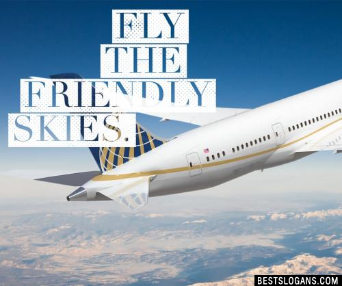 Fly the friendly skies.