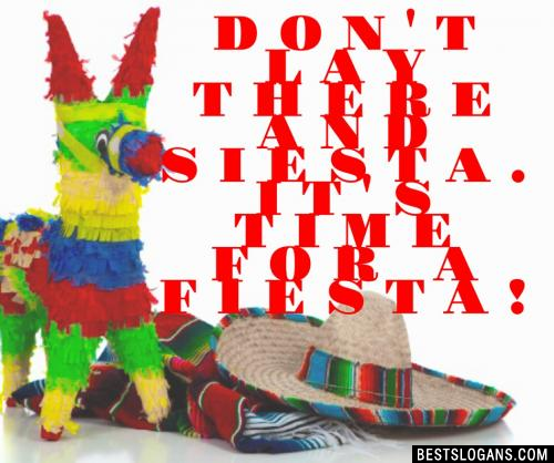 Don't lay there and siesta. It's time for a fiesta!