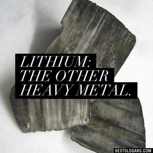 Lithium: the other heavy metal.