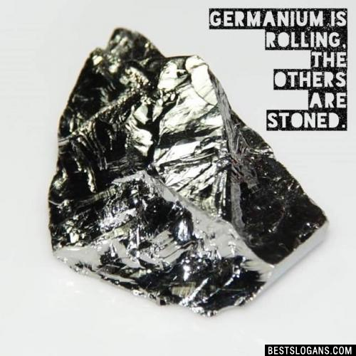 Germanium is rolling, the others are stoned.