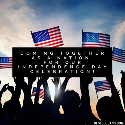 Coming together as a Nation, for our Independence Day Celebration!