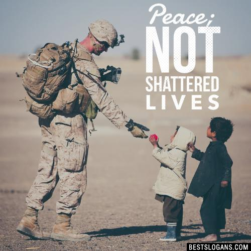 Peace; not shattered lives.