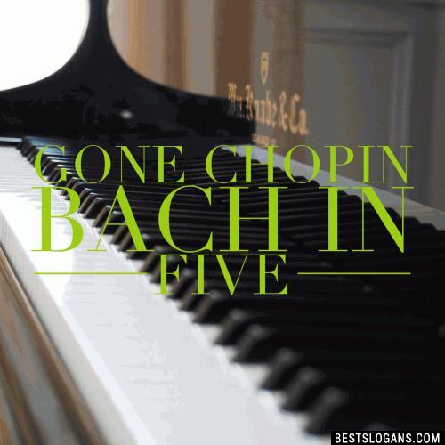 Gone Chopin  Bach in five.