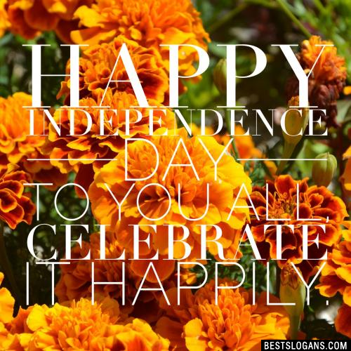 Happy Independence Day to you all, celebrate it happily.