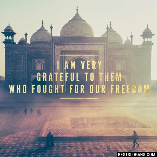 I am very grateful to them who fought for our freedom.