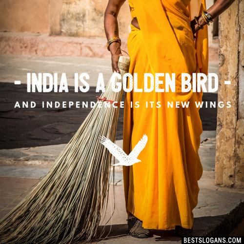 India is a golden bird and independence is its new wings.