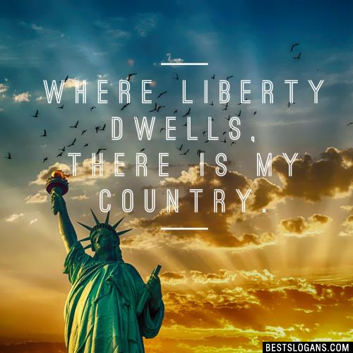 Where liberty dwells, there is my country.