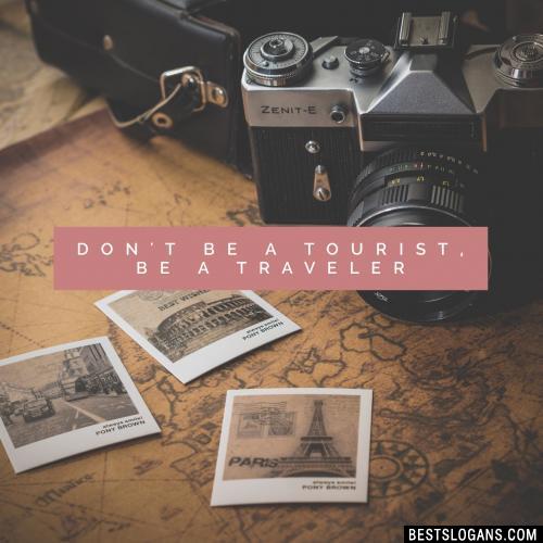 Don't be a tourist, be a traveler