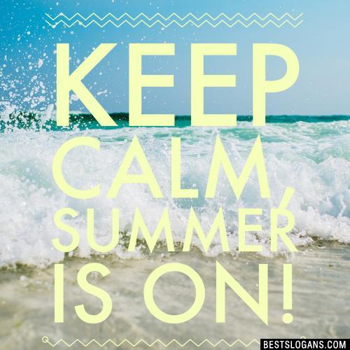Keep calm, summer is on!
