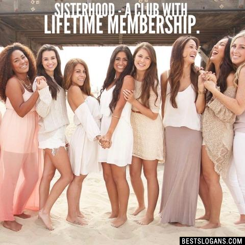 Sisterhood - a club with lifetime membership.