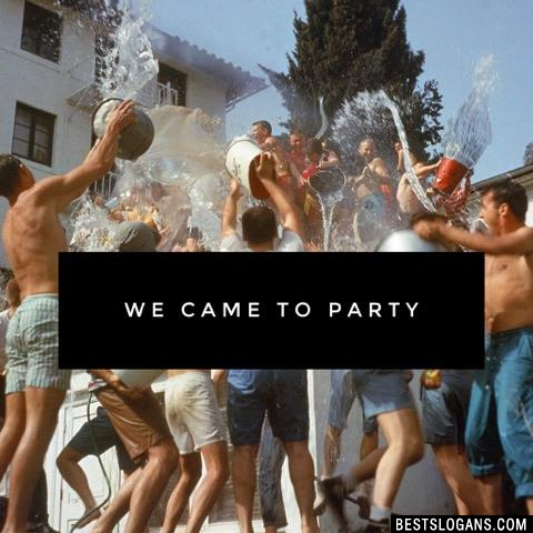 We came to party