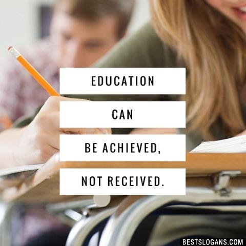 Education can be achieved, not received.