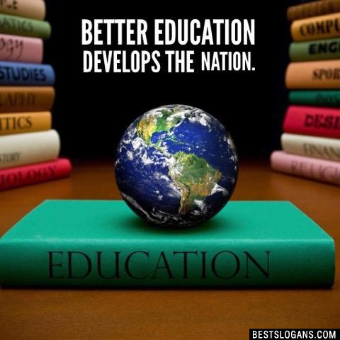 Better education develops the nation.