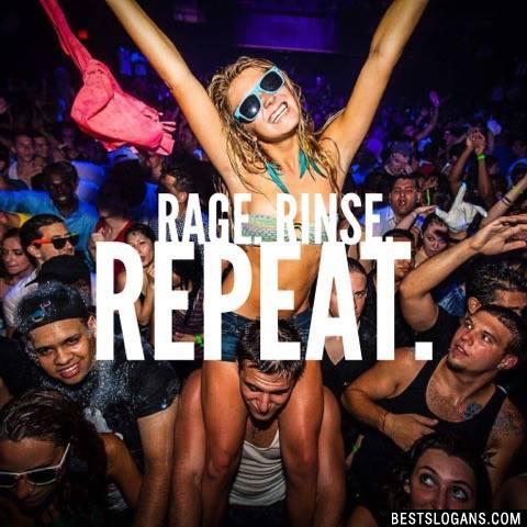 Rage. Rinse. Repeat.