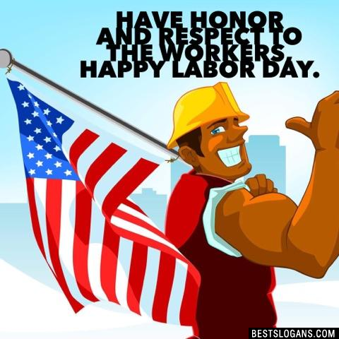 Have honor and respect to the workers, happy labor day.